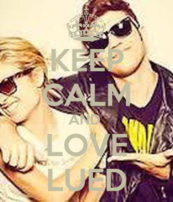 Poster: KEEP CALM AND  LOVE LUED