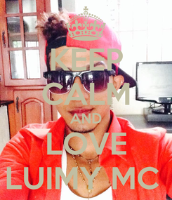 Poster: KEEP CALM AND LOVE LUIMY MC