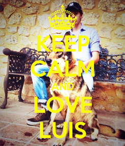 Poster: KEEP CALM AND LOVE LUIS