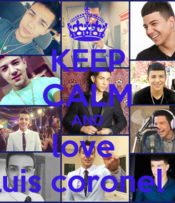 Poster: KEEP CALM AND love  luis coronel