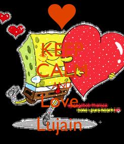 Poster: KEEP CALM AND Love  Lujain