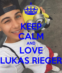 Poster: KEEP CALM AND LOVE LUKAS RIEGER