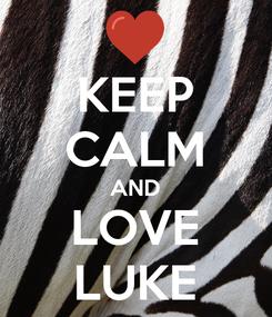 Poster: KEEP CALM AND LOVE LUKE