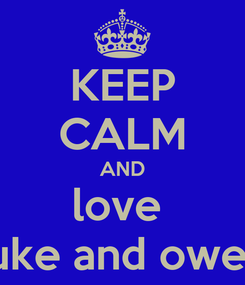Poster: KEEP CALM AND love  luke and owen