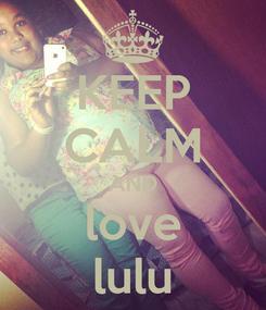 Poster: KEEP CALM AND love lulu
