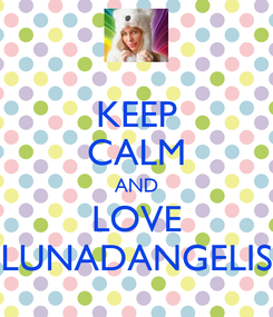 Poster: KEEP CALM AND LOVE LUNADANGELIS