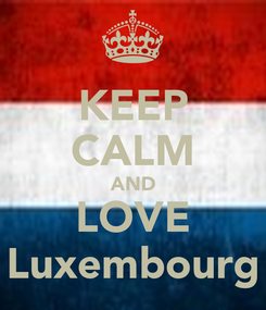 Poster: KEEP CALM AND LOVE Luxembourg