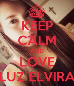 Poster: KEEP CALM AND LOVE LUZ ELVIRA