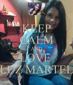 Poster: KEEP CALM AND LOVE  LUZ MARTEL
