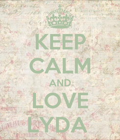 Poster: KEEP CALM AND LOVE LYDA