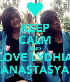 Poster: KEEP CALM AND LOVE LYDHIA ANASTASYA