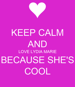 Poster: KEEP CALM AND LOVE LYDIA MARIE BECAUSE SHE'S COOL