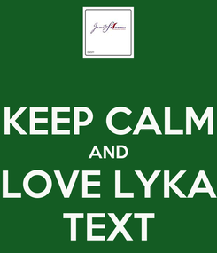 Poster:  KEEP CALM AND LOVE LYKA TEXT