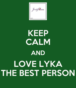 Poster: KEEP CALM AND LOVE LYKA THE BEST PERSON