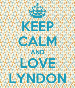 Poster: KEEP CALM AND LOVE LYNDON