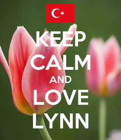 Poster: KEEP CALM AND LOVE LYNN