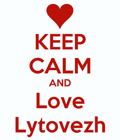 Poster: KEEP CALM AND Love Lytovezh