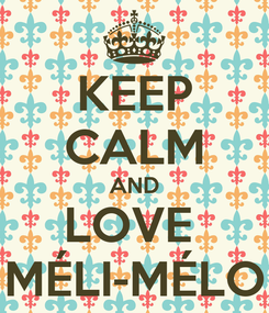Poster: KEEP CALM AND LOVE  MÉLI-MÉLO