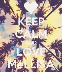 Poster: KEEP CALM AND LOVE MéLLISA