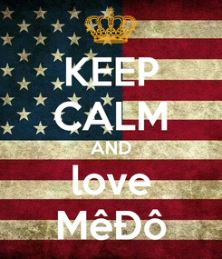 Poster: KEEP CALM AND love MêĐô