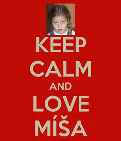 Poster: KEEP CALM AND LOVE MÍŠA