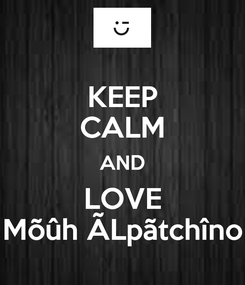 Poster: KEEP CALM AND LOVE Mõûh ÃLpãtchîno