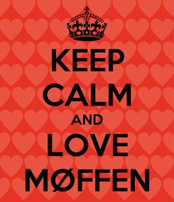 Poster: KEEP CALM AND LOVE MØFFEN