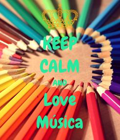 Poster: KEEP CALM AND Love Música