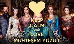 Poster: KEEP CALM AND LOVE MÜHTEŞEM YÜZUİL