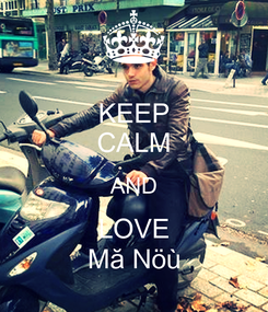 Poster: KEEP CALM AND LOVE Mă Nöù