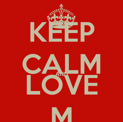 Poster: KEEP CALM AND LOVE M