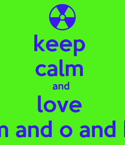 Poster: keep  calm  and  love  m and o and k
