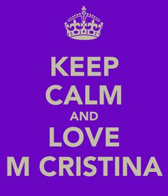 Poster: KEEP CALM AND LOVE M CRISTINA