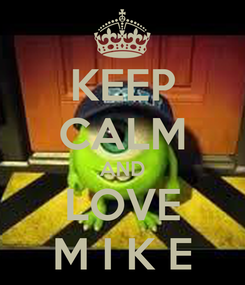Poster: KEEP CALM AND LOVE M I K E