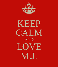 Poster: KEEP CALM AND LOVE M.J.