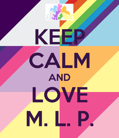 Poster: KEEP CALM AND LOVE M. L. P.