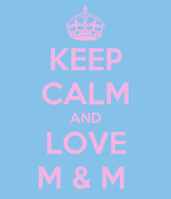 Poster: KEEP CALM AND LOVE M & M