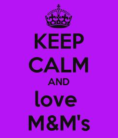 Poster: KEEP CALM AND love  M&M's
