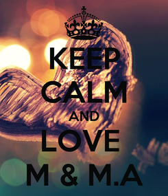 Poster: KEEP CALM AND LOVE  M & M.A