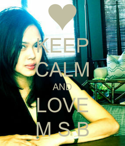 Poster: KEEP CALM AND LOVE M S B