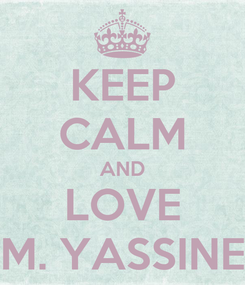 Poster: KEEP CALM AND LOVE M. YASSINE
