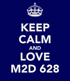 Poster: KEEP CALM AND LOVE M2D 628