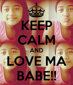 Poster: KEEP CALM AND LOVE MA BABE!!