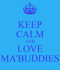 Poster: KEEP CALM AND LOVE MA'BUDDIES