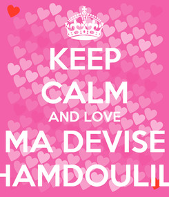 Poster: KEEP CALM AND LOVE MA DEVISE ALHAMDOULILAH