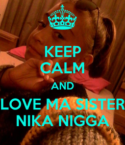 Poster: KEEP CALM AND LOVE MA SISTER NIKA NIGGA