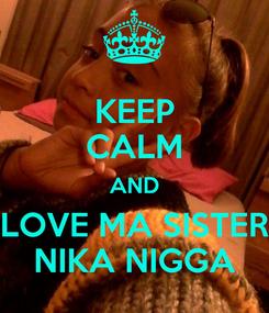 Poster: KEEP CALM AND LOVE MA SISTER NIKA NIGGA