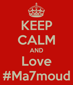 Poster: KEEP CALM AND Love #Ma7moud
