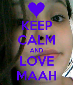 Poster: KEEP CALM AND LOVE MAAH
