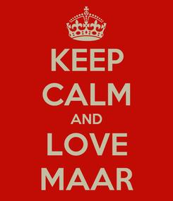 Poster: KEEP CALM AND LOVE MAAR